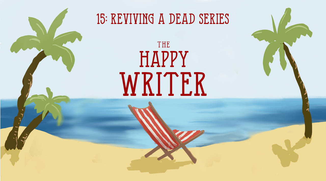 Reviving a dead series (The Happy Writer 15)